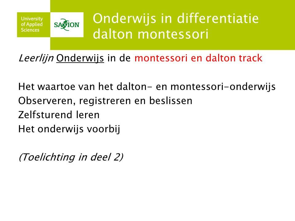 Onderwijs in differentiatie dalton montessori Leerlijn Onderwijs in de montessori en dalton track Het waartoe van het dalton- en montessori-onderwijs Observeren, registreren en beslissen Zelfsturend leren Het onderwijs voorbij (Toelichting in deel 2)