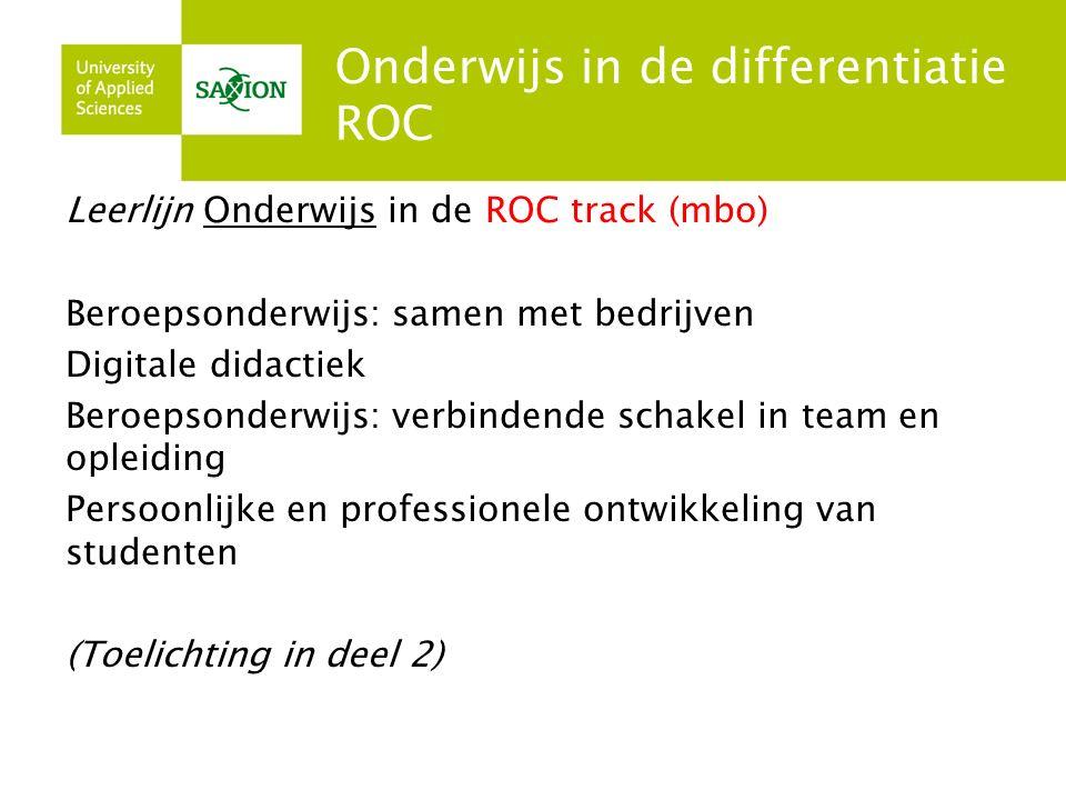 Onderwijs in de differentiatie ROC Leerlijn Onderwijs in de ROC track (mbo) Beroepsonderwijs: samen met bedrijven Digitale didactiek Beroepsonderwijs: verbindende schakel in team en opleiding Persoonlijke en professionele ontwikkeling van studenten (Toelichting in deel 2)