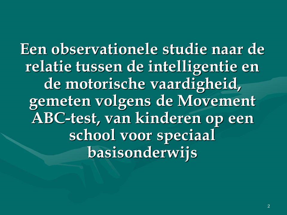 2 Een observationele studie naar de relatie tussen de intelligentie en de motorische vaardigheid, gemeten volgens de Movement ABC-test, van kinderen op een school voor speciaal basisonderwijs
