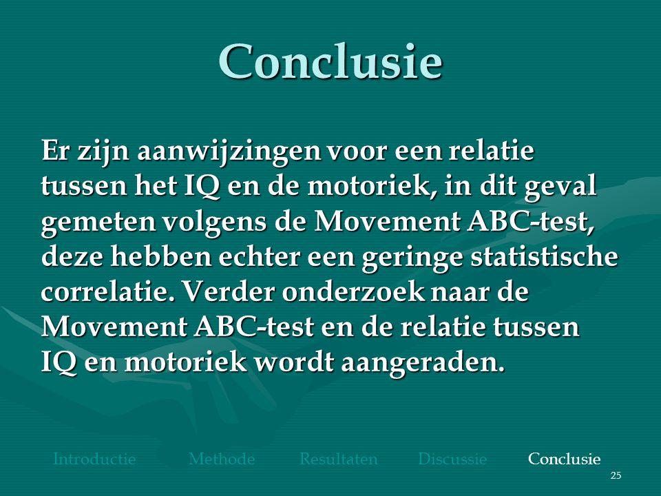25 Conclusie Er zijn aanwijzingen voor een relatie tussen het IQ en de motoriek, in dit geval gemeten volgens de Movement ABC-test, deze hebben echter een geringe statistische correlatie.