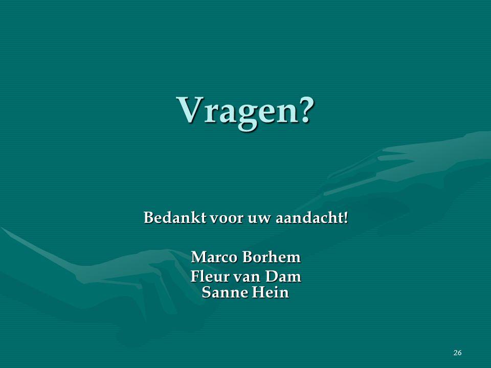 26 Vragen Bedankt voor uw aandacht! Marco Borhem Fleur van Dam Sanne Hein
