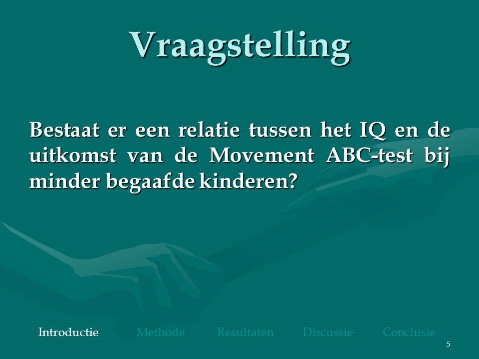 5 Vraagstelling Bestaat er een relatie tussen het IQ en de uitkomst van de Movement ABC-test bij minder begaafde kinderen.