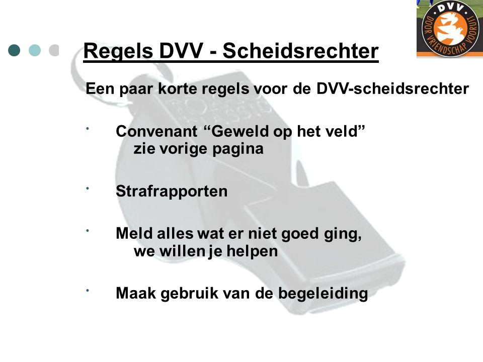 """Regels DVV - Scheidsrechter Een paar korte regels voor de DVV-scheidsrechter Convenant """"Geweld op het veld"""" zie vorige pagina Strafrapporten Meld alle"""