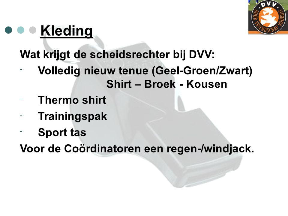 Kleding Wat krijgt de scheidsrechter bij DVV: - Volledig nieuw tenue (Geel-Groen/Zwart) Shirt – Broek - Kousen - Thermo shirt - Trainingspak - Sport t