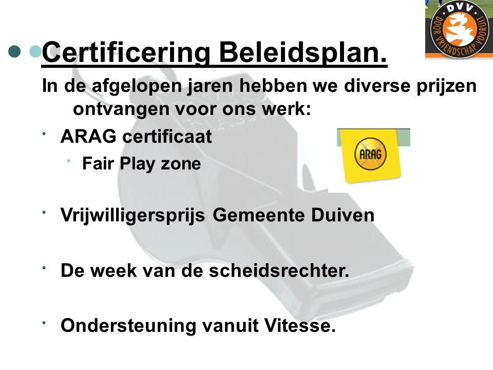 Certificering Beleidsplan. In de afgelopen jaren hebben we diverse prijzen ontvangen voor ons werk: ARAG certificaat Fair Play zone Vrijwilligersprijs