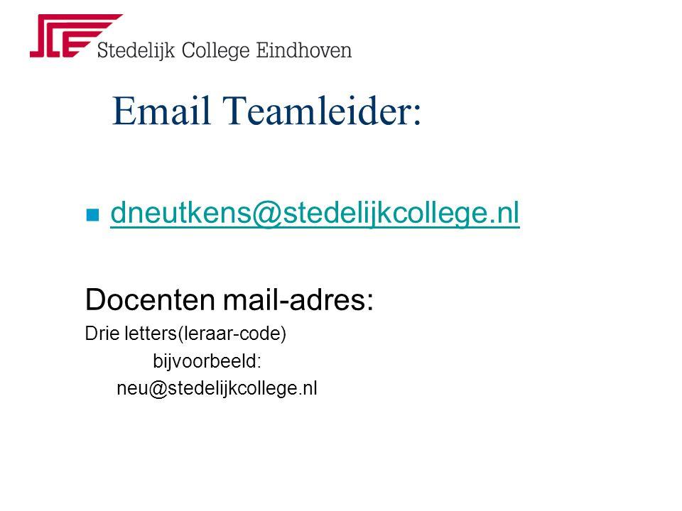 Email Teamleider: n dneutkens@stedelijkcollege.nl dneutkens@stedelijkcollege.nl Docenten mail-adres: Drie letters(leraar-code) bijvoorbeeld: neu@stedelijkcollege.nl