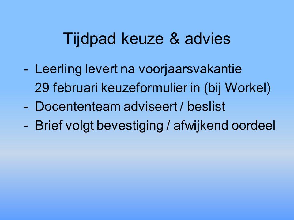 Tijdpad keuze & advies -Leerling levert na voorjaarsvakantie 29 februari keuzeformulier in (bij Workel) -Docententeam adviseert / beslist -Brief volgt