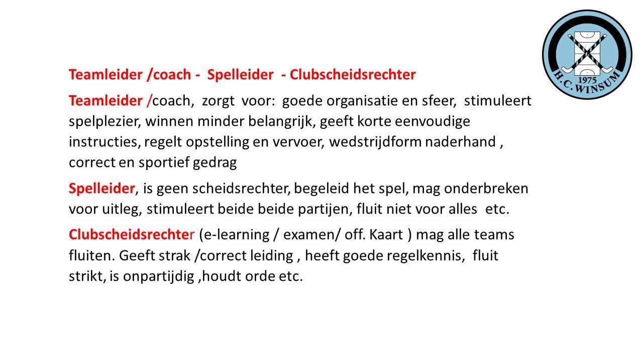 Teamleider /coach - Spelleider - Clubscheidsrechter Teamleider /coach, zorgt voor: goede organisatie en sfeer, stimuleert spelplezier, winnen minder b