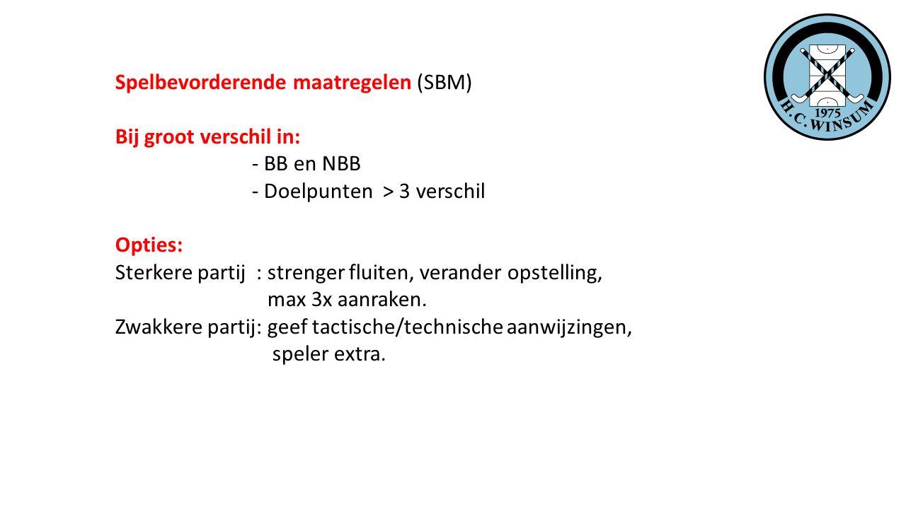 Spelbevorderende maatregelen (SBM) Bij groot verschil in: - BB en NBB - Doelpunten > 3 verschil Opties: Sterkere partij : strenger fluiten, verander o