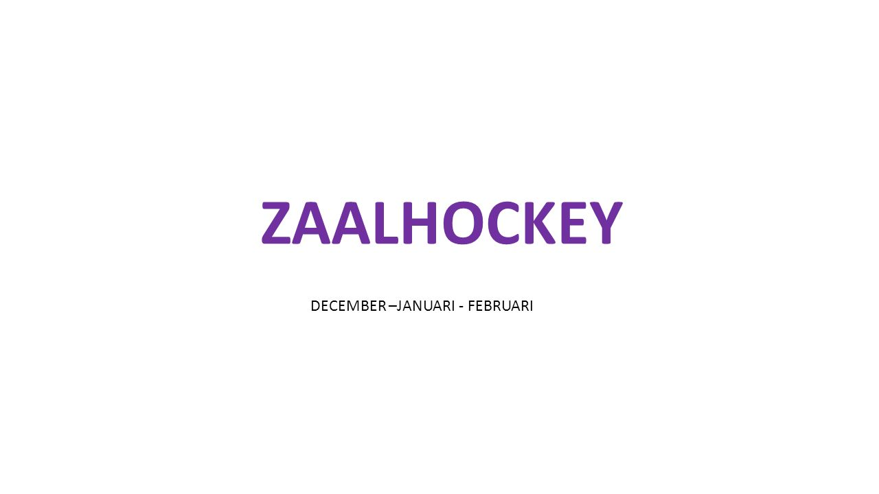 ZAALHOCKEY DECEMBER –JANUARI - FEBRUARI