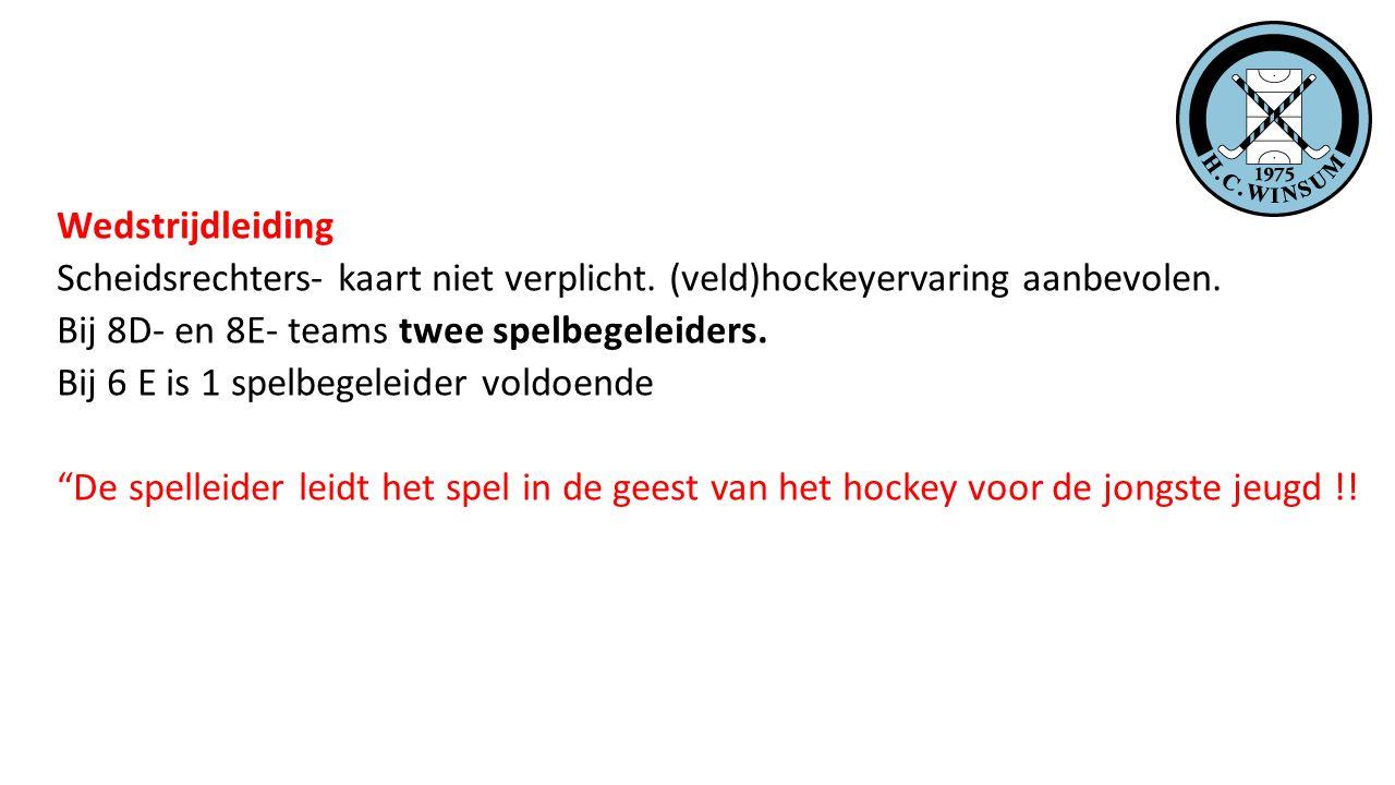 Wedstrijdleiding Scheidsrechters- kaart niet verplicht. (veld)hockeyervaring aanbevolen. Bij 8D- en 8E- teams twee spelbegeleiders. Bij 6 E is 1 spelb