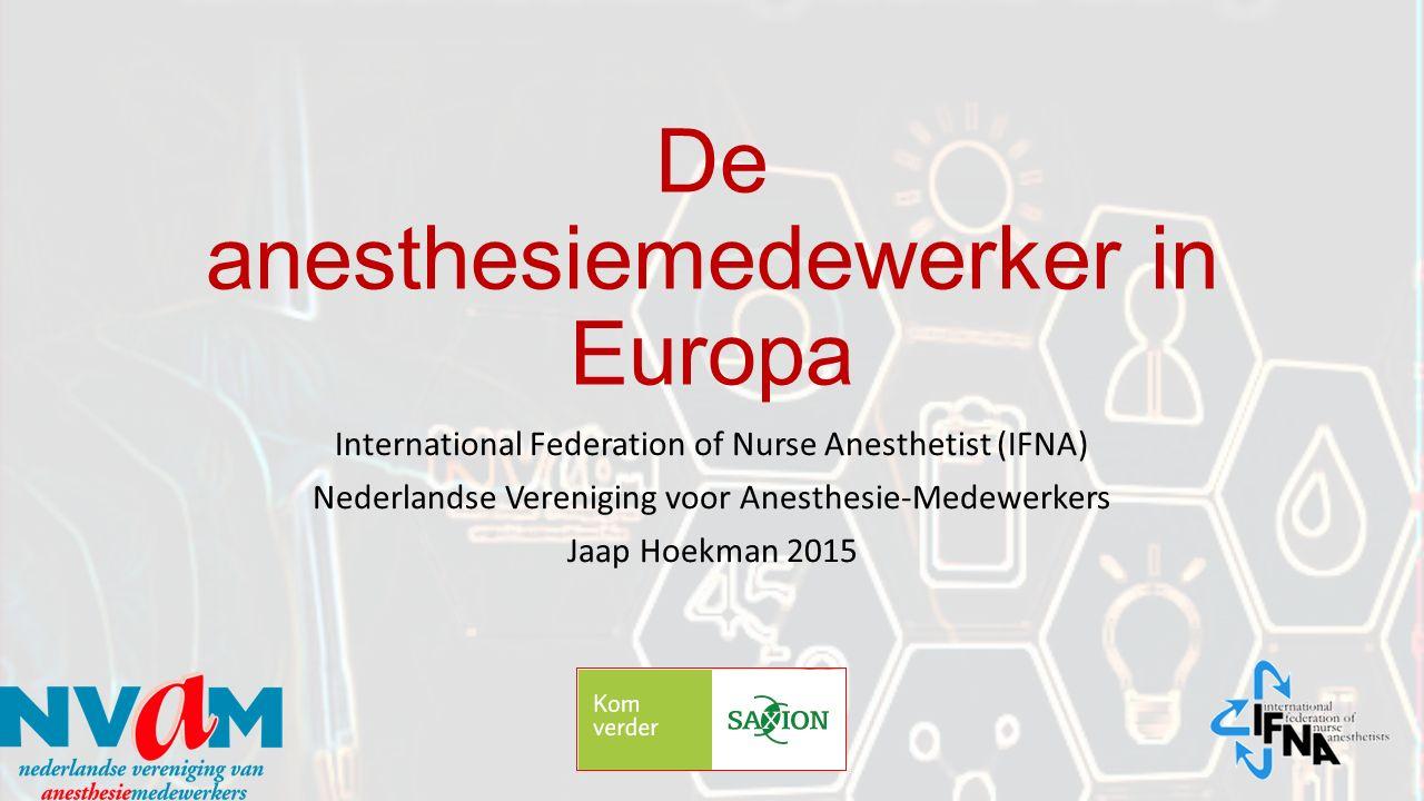 De anesthesiemedewerker in Europa International Federation of Nurse Anesthetist (IFNA) Nederlandse Vereniging voor Anesthesie-Medewerkers Jaap Hoekman 2015