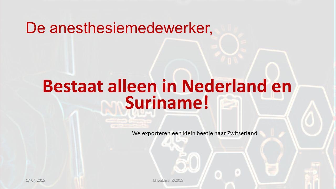 De anesthesiemedewerker, Bestaat alleen in Nederland en Suriname! 17-04-2015J.Hoekman©2015 We exporteren een klein beetje naar Zwitserland