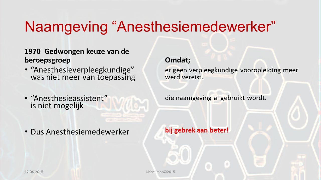 """Naamgeving """"Anesthesiemedewerker"""" 1970 Gedwongen keuze van de beroepsgroep """"Anesthesieverpleegkundige"""" was niet meer van toepassing """"Anesthesieassiste"""