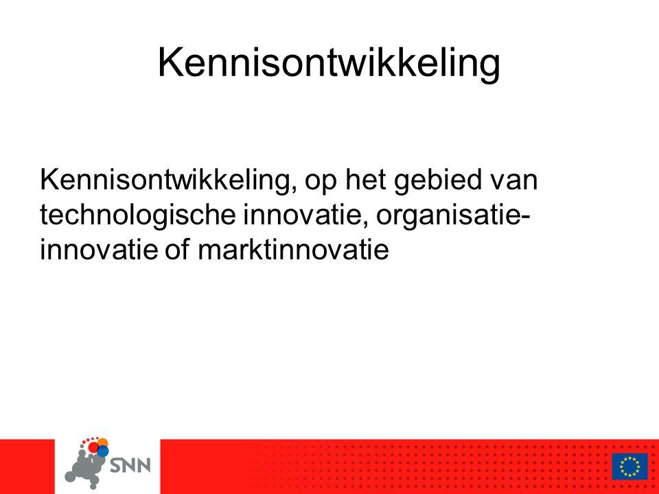 Kennisontwikkeling Kennisontwikkeling, op het gebied van technologische innovatie, organisatie- innovatie of marktinnovatie
