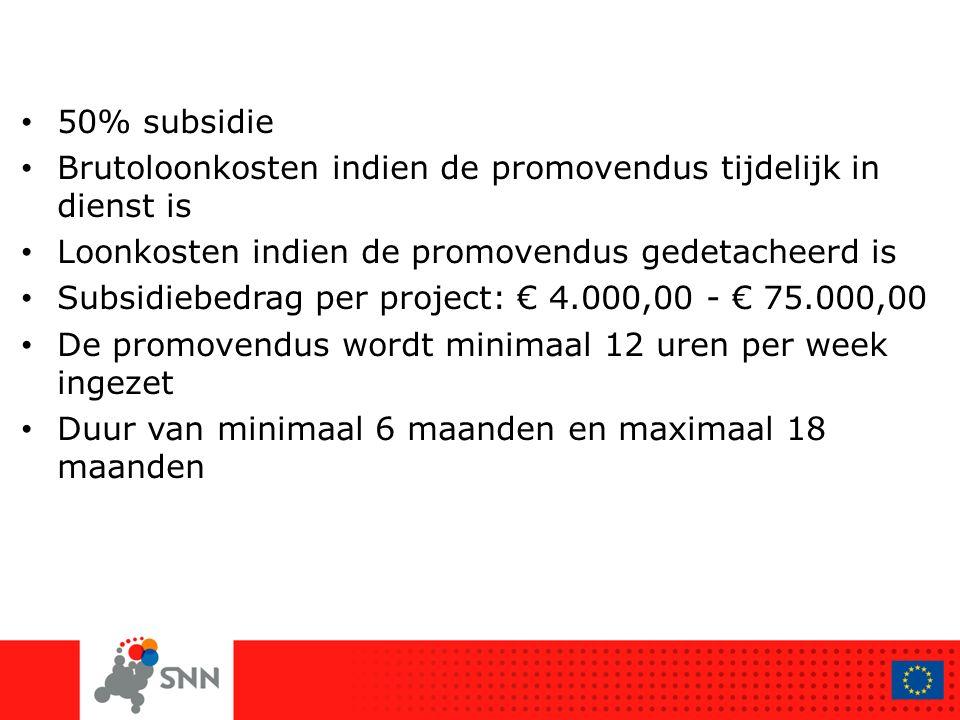 50% subsidie Brutoloonkosten indien de promovendus tijdelijk in dienst is Loonkosten indien de promovendus gedetacheerd is Subsidiebedrag per project: