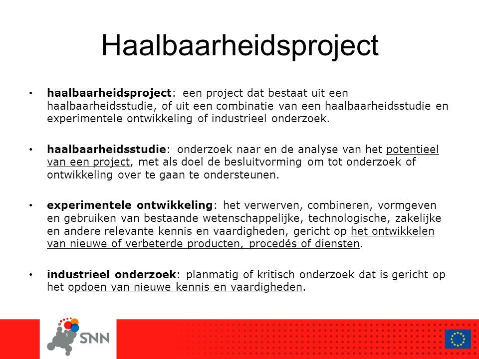 Haalbaarheidsproject haalbaarheidsproject: een project dat bestaat uit een haalbaarheidsstudie, of uit een combinatie van een haalbaarheidsstudie en experimentele ontwikkeling of industrieel onderzoek.