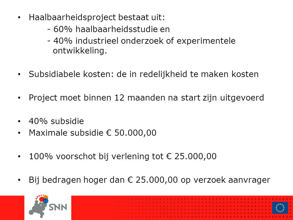 Haalbaarheidsproject bestaat uit: - 60% haalbaarheidsstudie en - 40% industrieel onderzoek of experimentele ontwikkeling. Subsidiabele kosten: de in r