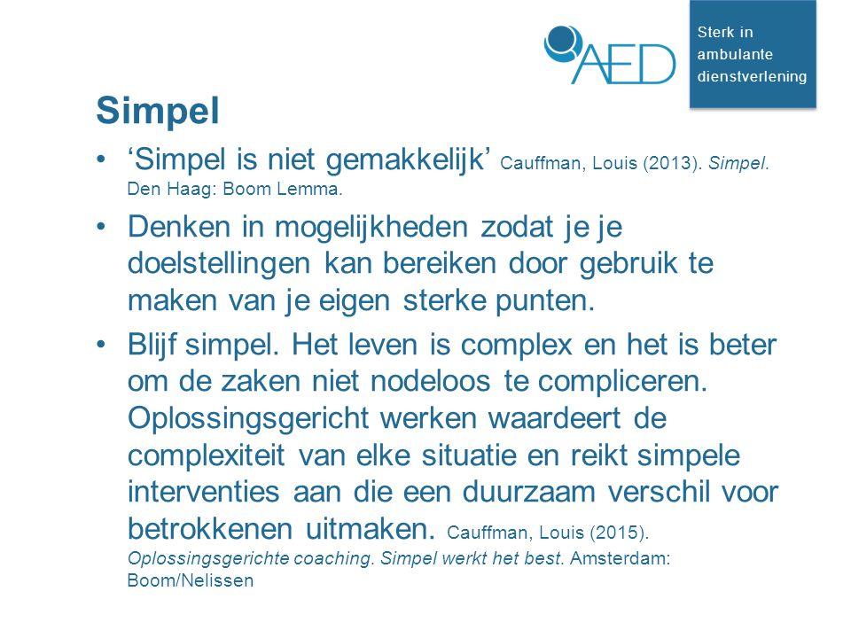 Sterk in ambulante dienstverlening Sterk in ambulante dienstverlening Simpel 'Simpel is niet gemakkelijk' Cauffman, Louis (2013).