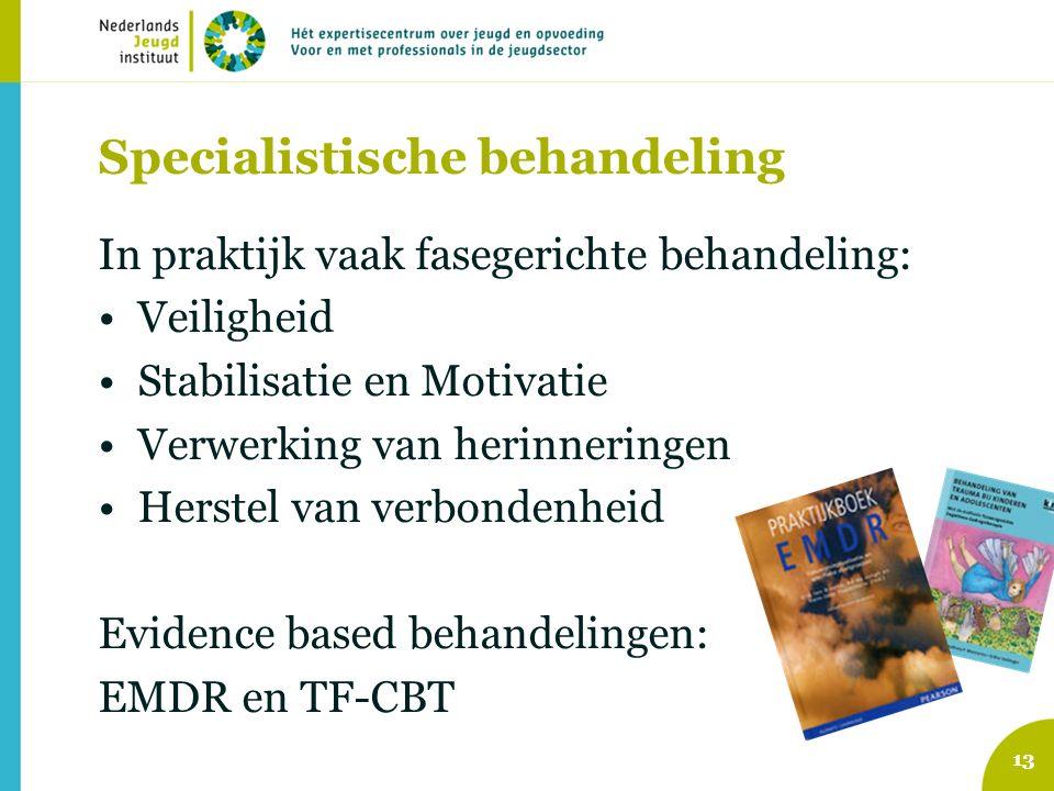 Specialistische behandeling In praktijk vaak fasegerichte behandeling: Veiligheid Stabilisatie en Motivatie Verwerking van herinneringen Herstel van v