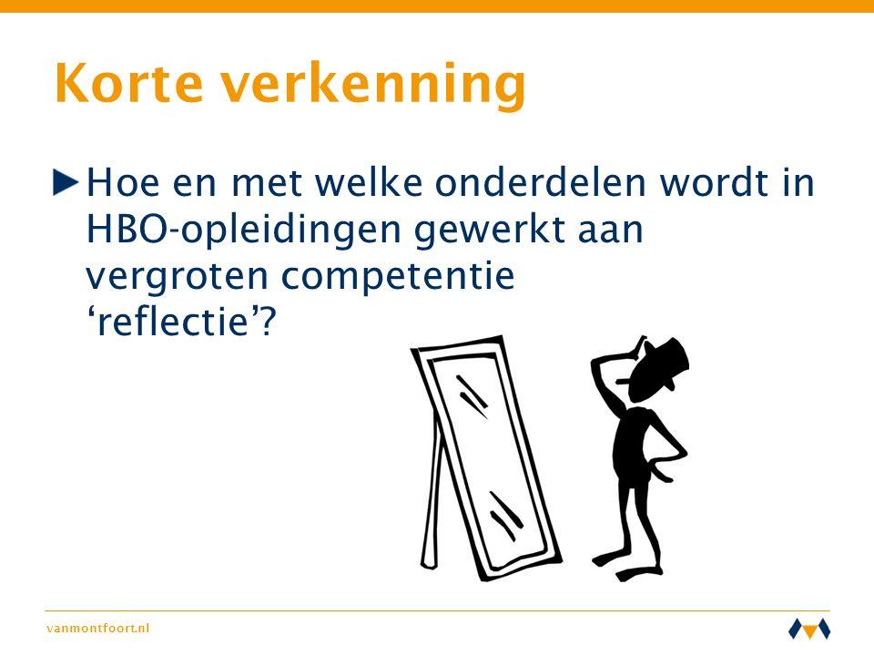 vanmontfoort.nl Korte verkenning Hoe en met welke onderdelen wordt in HBO-opleidingen gewerkt aan vergroten competentie 'reflectie'?