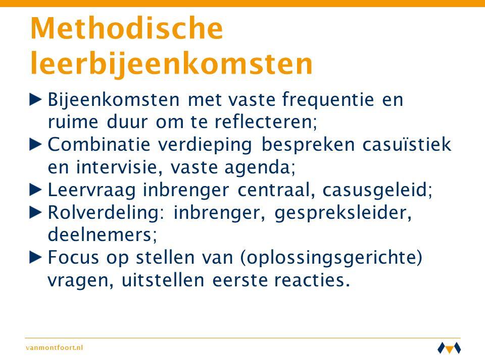 vanmontfoort.nl Methodische leerbijeenkomsten Bijeenkomsten met vaste frequentie en ruime duur om te reflecteren; Combinatie verdieping bespreken casu
