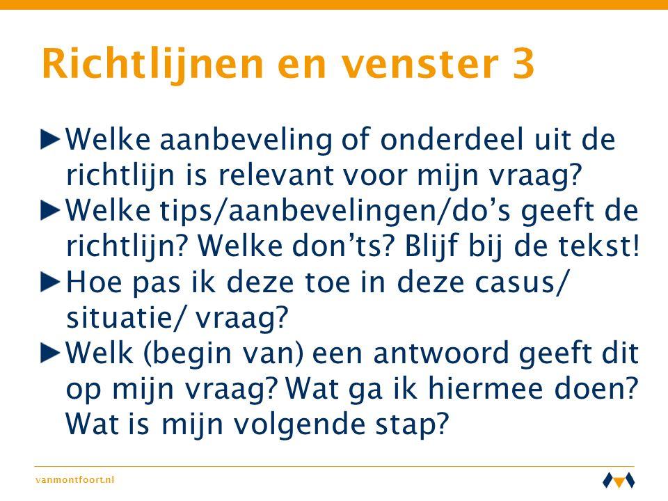 vanmontfoort.nl Richtlijnen en venster 3 Welke aanbeveling of onderdeel uit de richtlijn is relevant voor mijn vraag? Welke tips/aanbevelingen/do's ge