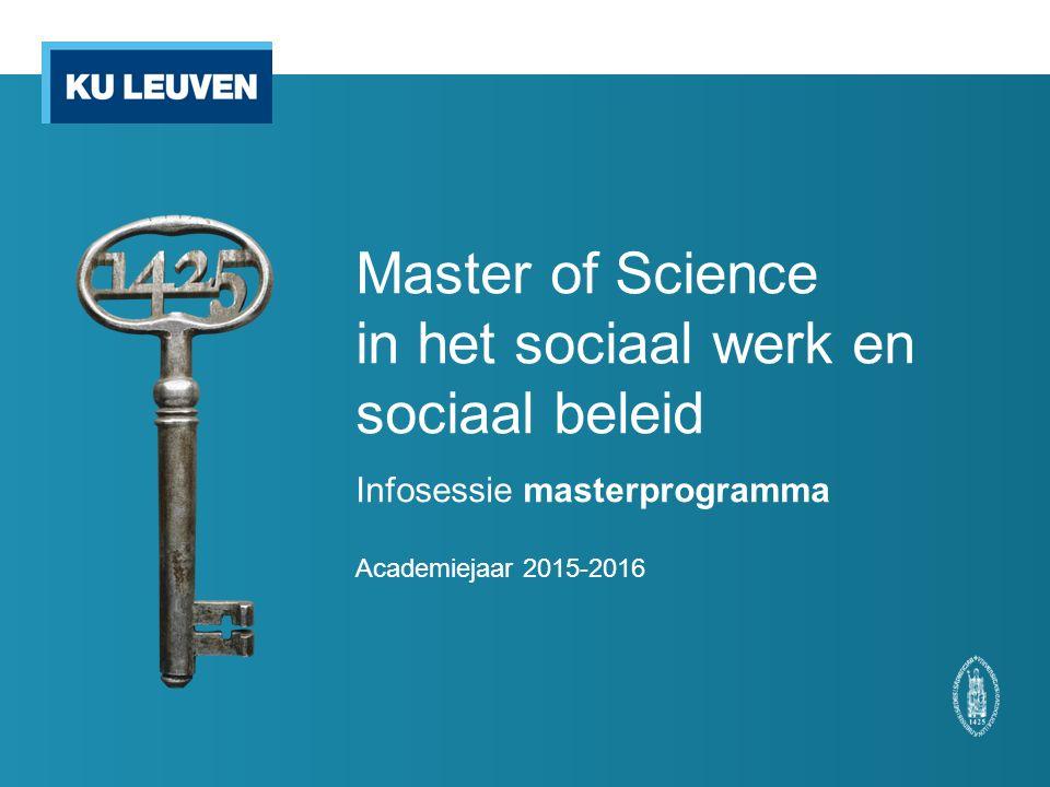 Master of Science in het sociaal werk en sociaal beleid Infosessie masterprogramma Academiejaar 2015-2016