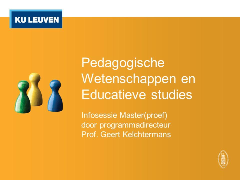 Pedagogische Wetenschappen en Educatieve studies Infosessie Master(proef) door programmadirecteur Prof.