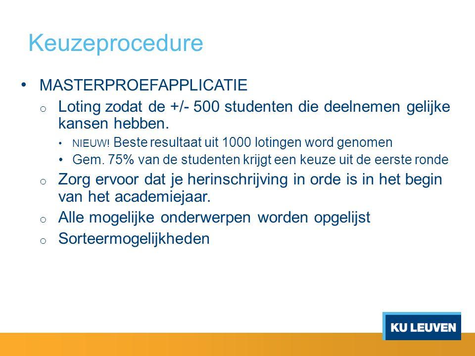 Keuzeprocedure MASTERPROEFAPPLICATIE o Loting zodat de +/- 500 studenten die deelnemen gelijke kansen hebben.