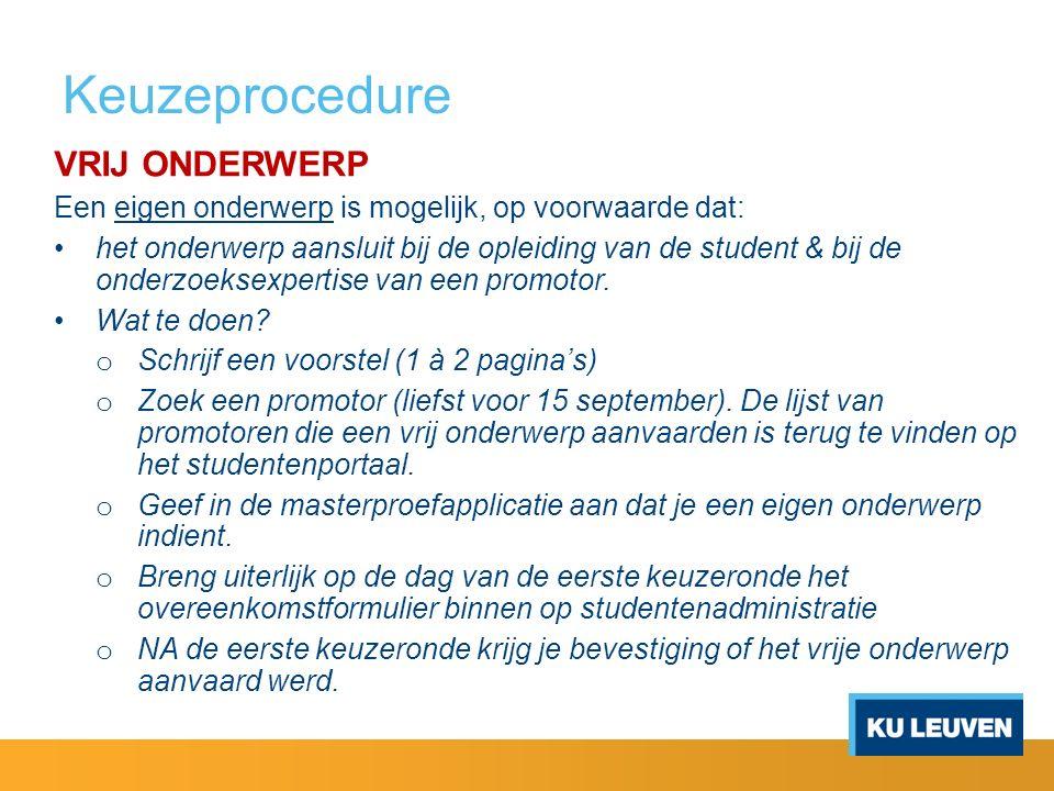 Keuzeprocedure VRIJ ONDERWERP Een eigen onderwerp is mogelijk, op voorwaarde dat: het onderwerp aansluit bij de opleiding van de student & bij de onderzoeksexpertise van een promotor.