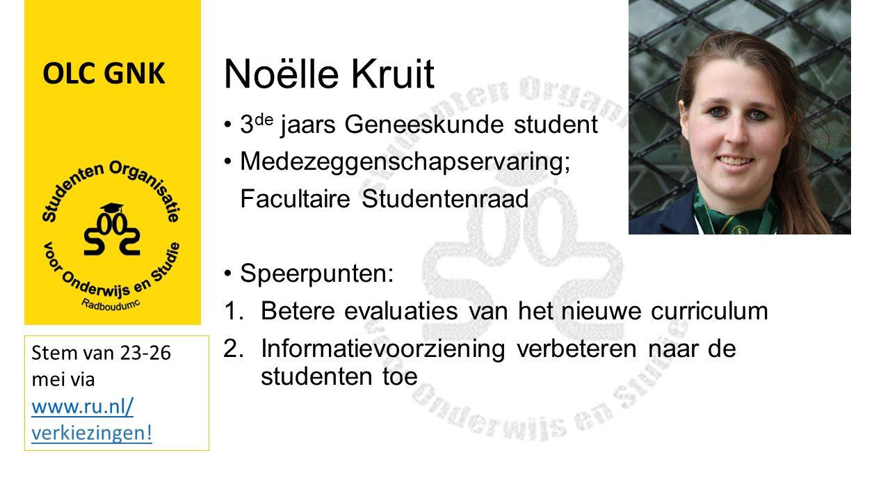 Noëlle Kruit 3 de jaars Geneeskunde student Medezeggenschapservaring; Facultaire Studentenraad Speerpunten: 1.Betere evaluaties van het nieuwe curriculum 2.Informatievoorziening verbeteren naar de studenten toe..........