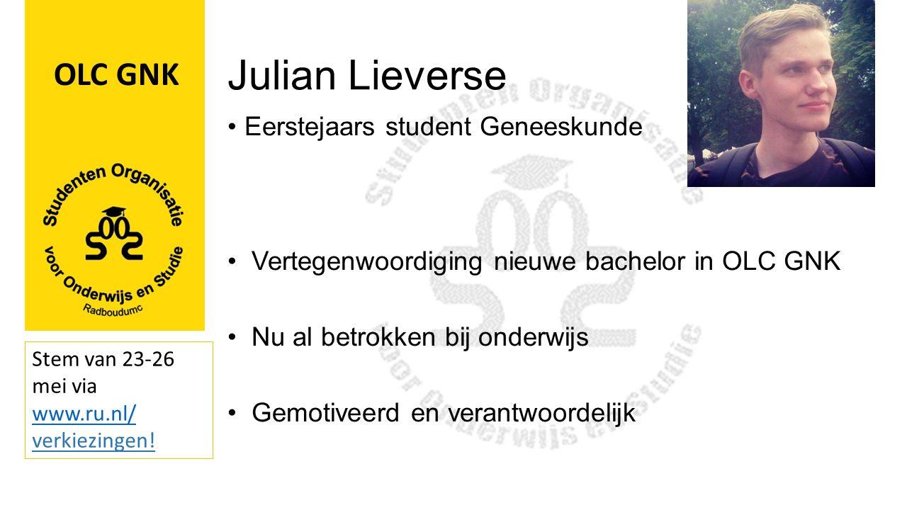 Julian Lieverse Eerstejaars student Geneeskunde Vertegenwoordiging nieuwe bachelor in OLC GNK Nu al betrokken bij onderwijs Gemotiveerd en verantwoordelijk OLC GNK Stem van 23-26 mei via www.ru.nl/ www.ru.nl/ verkiezingen!