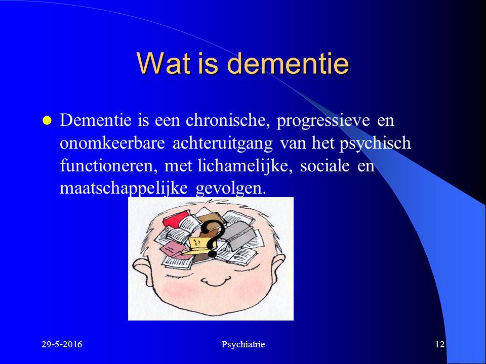 Wat is dementie Dementie is een chronische, progressieve en onomkeerbare achteruitgang van het psychisch functioneren, met lichamelijke, sociale en ma
