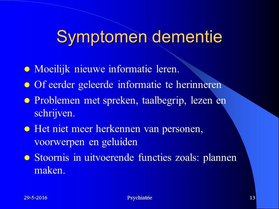 Symptomen dementie Moeilijk nieuwe informatie leren. Of eerder geleerde informatie te herinneren Problemen met spreken, taalbegrip, lezen en schrijven