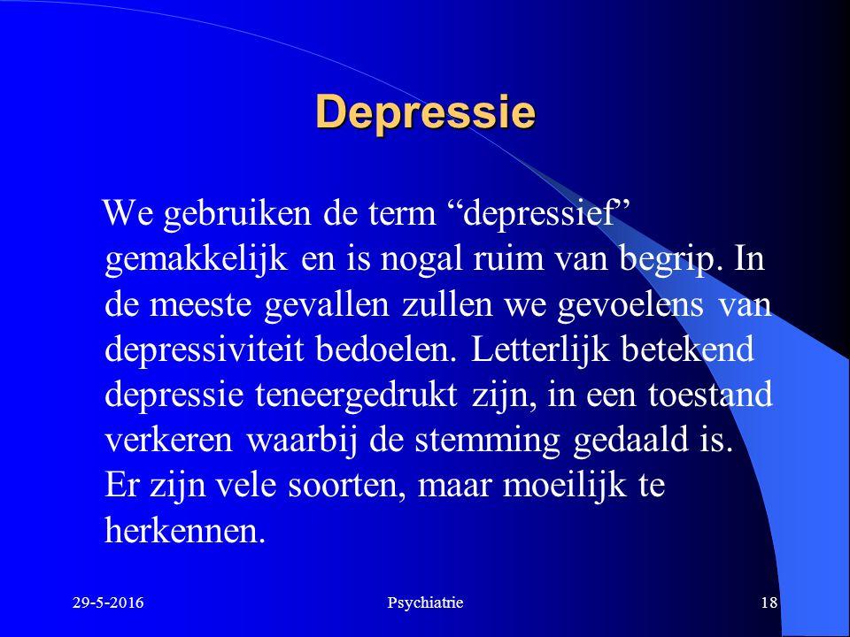 """29-5-2016Psychiatrie18 Depressie We gebruiken de term """"depressief"""" gemakkelijk en is nogal ruim van begrip. In de meeste gevallen zullen we gevoelens"""