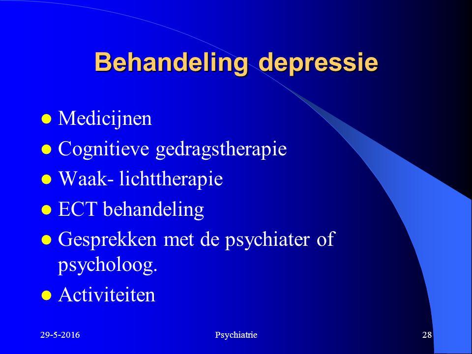 29-5-2016Psychiatrie28 Behandeling depressie Medicijnen Cognitieve gedragstherapie Waak- lichttherapie ECT behandeling Gesprekken met de psychiater of