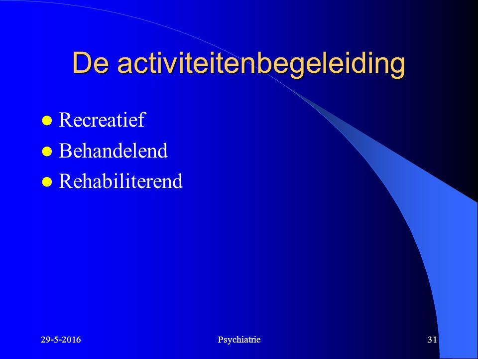 De activiteitenbegeleiding Recreatief Behandelend Rehabiliterend 29-5-2016Psychiatrie31