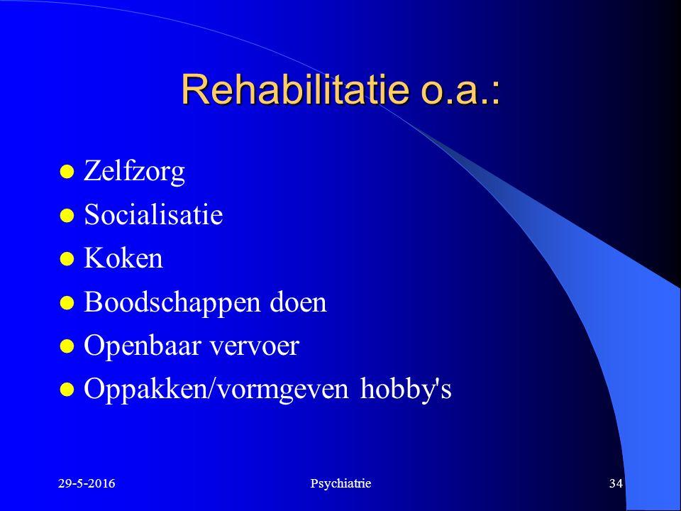 Rehabilitatie o.a.: Zelfzorg Socialisatie Koken Boodschappen doen Openbaar vervoer Oppakken/vormgeven hobby's 29-5-2016Psychiatrie34