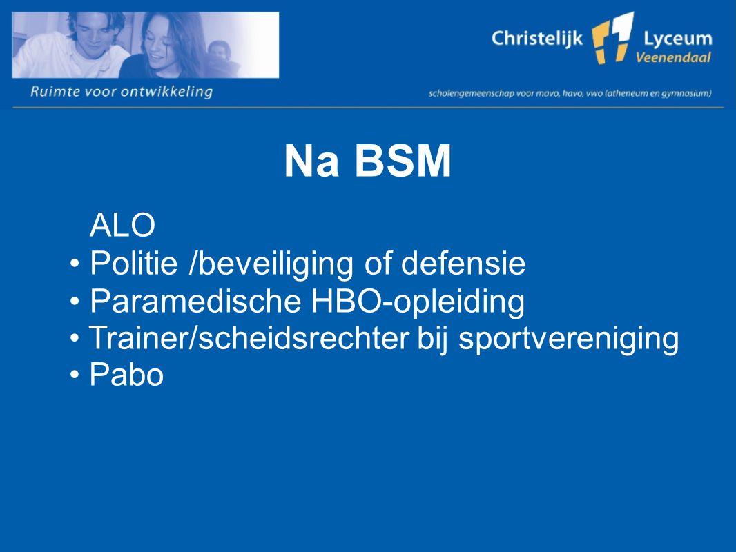 Na BSM ALO Politie /beveiliging of defensie Paramedische HBO-opleiding Trainer/scheidsrechter bij sportvereniging Pabo