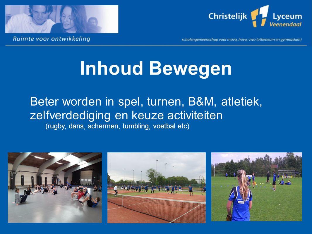 Inhoud Bewegen Beter worden in spel, turnen, B&M, atletiek, zelfverdediging en keuze activiteiten (rugby, dans, schermen, tumbling, voetbal etc)