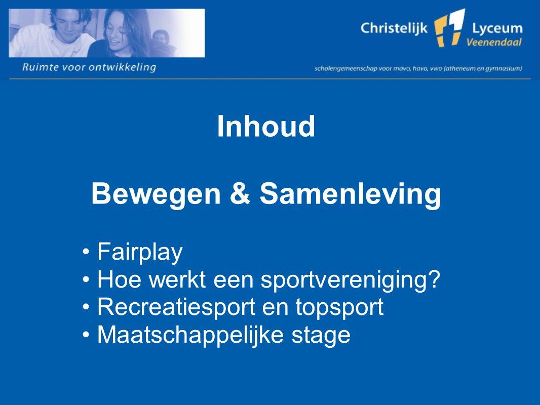 Inhoud Bewegen & Samenleving Fairplay Hoe werkt een sportvereniging? Recreatiesport en topsport Maatschappelijke stage