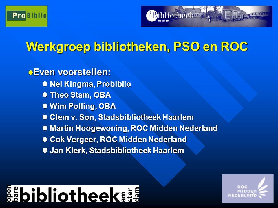 2 Werkgroep bibliotheken, PSO en ROC l Even voorstellen: l Nel Kingma, Probiblio l Theo Stam, OBA l Wim Polling, OBA l Clem v. Son, Stadsbibliotheek H
