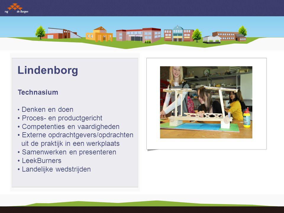 Lindenborg Technasium Denken en doen Proces- en productgericht Competenties en vaardigheden Externe opdrachtgevers/opdrachten uit de praktijk in een werkplaats Samenwerken en presenteren LeekBurners Landelijke wedstrijden
