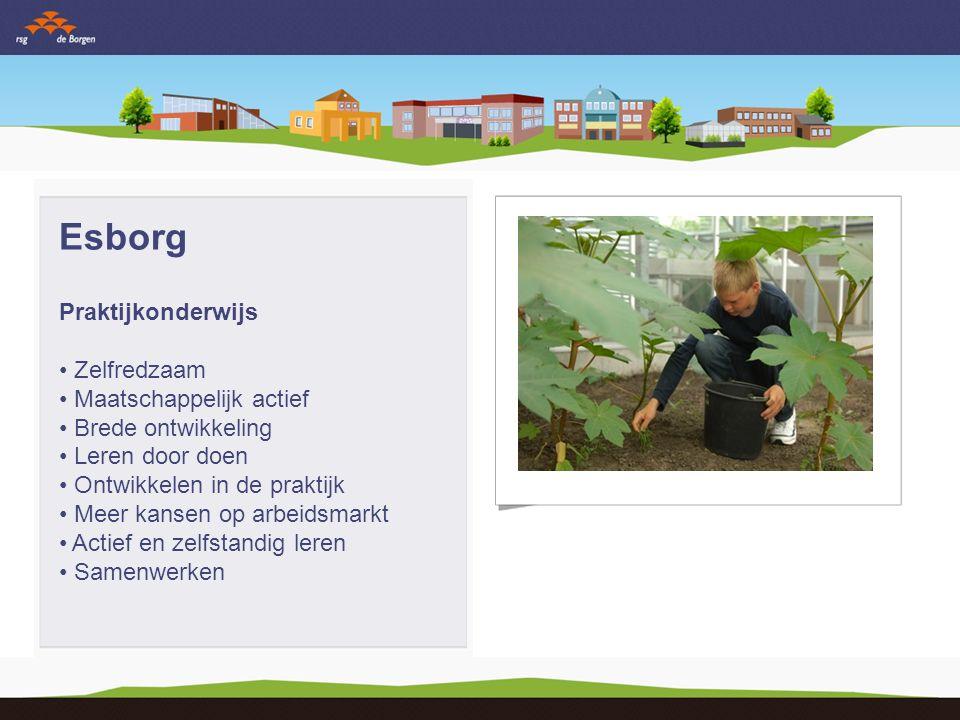 Esborg Praktijkonderwijs Zelfredzaam Maatschappelijk actief Brede ontwikkeling Leren door doen Ontwikkelen in de praktijk Meer kansen op arbeidsmarkt