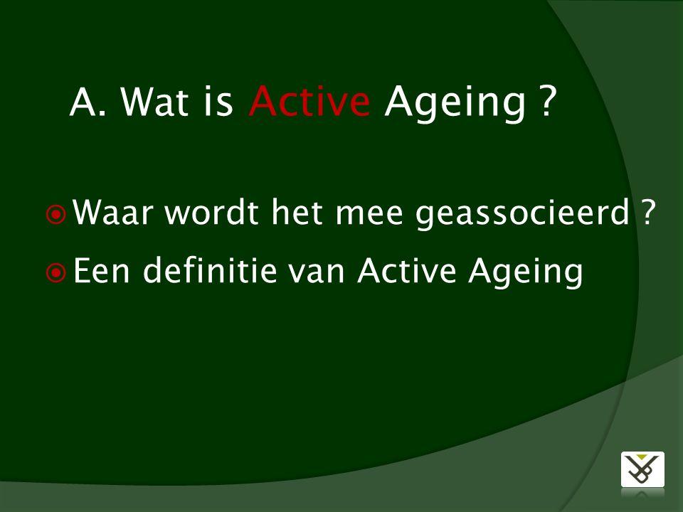 A. Wat is Active Ageing  Waar wordt het mee geassocieerd  Een definitie van Active Ageing