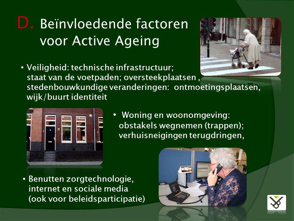 D. Beïnvloedende factoren voor Active Ageing Veiligheid: technische infrastructuur; staat van de voetpaden; oversteekplaatsen, stedenbouwkundige veran