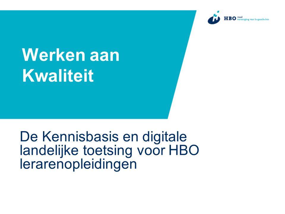 Werken aan Kwaliteit De Kennisbasis en digitale landelijke toetsing voor HBO lerarenopleidingen