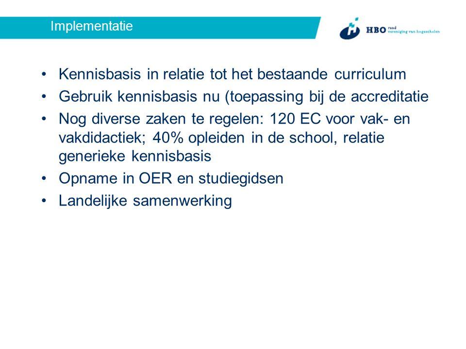 Kennisbasis in relatie tot het bestaande curriculum Gebruik kennisbasis nu (toepassing bij de accreditatie Nog diverse zaken te regelen: 120 EC voor v