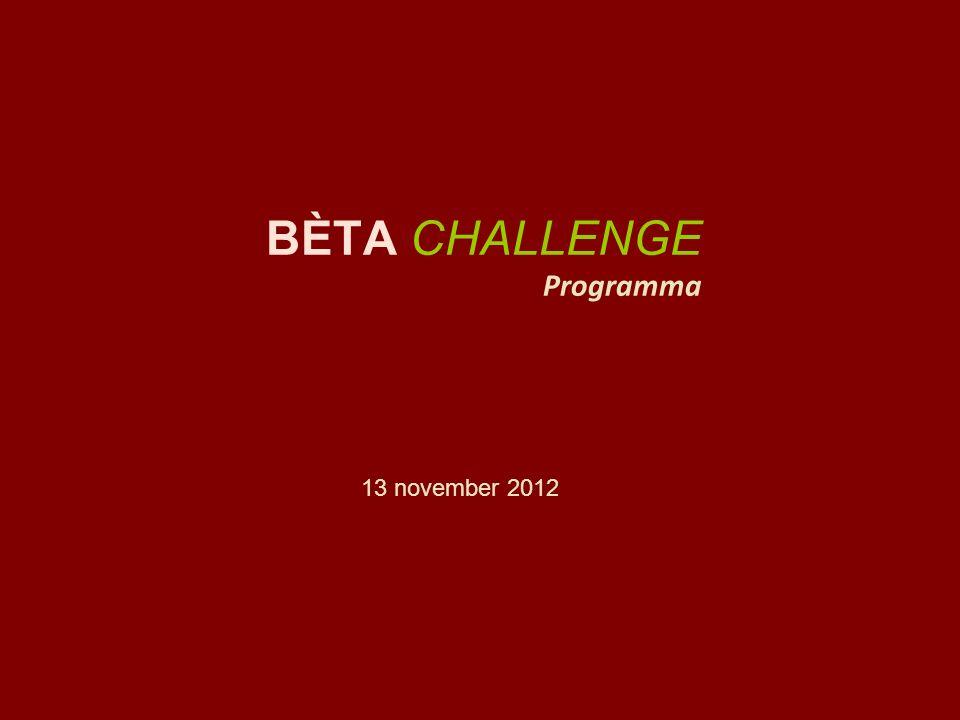 13 november 2012 BÈTA CHALLENGE Programma
